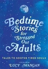 Bedtime Stories for Stressed Out Adults - Various Lucy Mangan