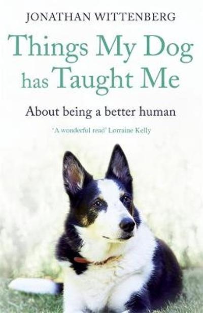 Things My Dog Has Taught Me - Jonathan Wittenberg