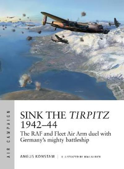 Sink the Tirpitz 1942-44 - Angus Konstam