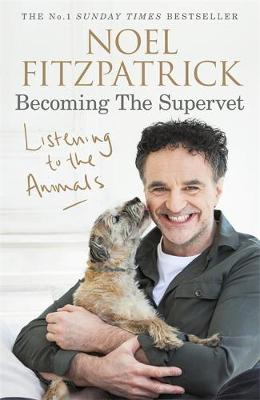 Listening to the Animals: Becoming The Supervet - Professor Noel Fitzpatrick