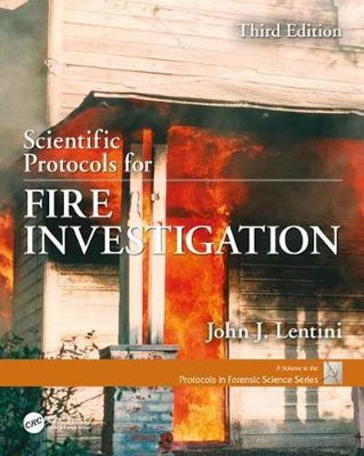 Scientific Protocols for Fire Investigation, Third Edition - John J. Lentini