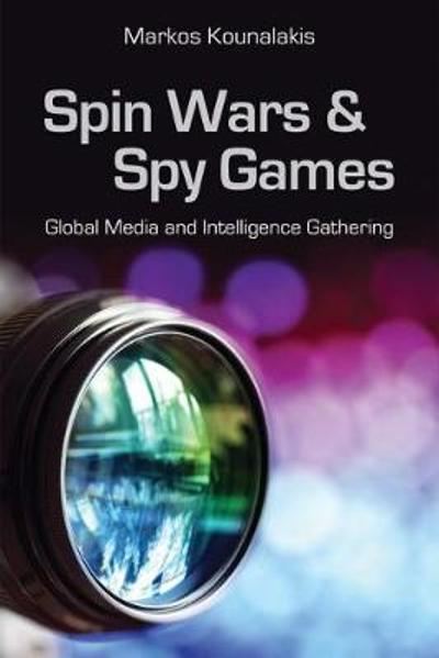 Spin Wars and Spy Games - Markos Kounalakis