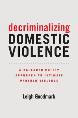 Decriminalizing Domestic Violence - Leigh Goodmark