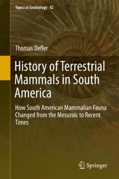 History of Terrestrial Mammals in South America - Thomas Defler