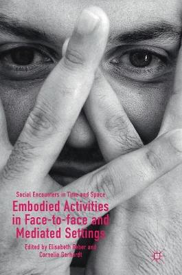 Embodied Activities in Face-to-face and Mediated Settings - Elisabeth Reber