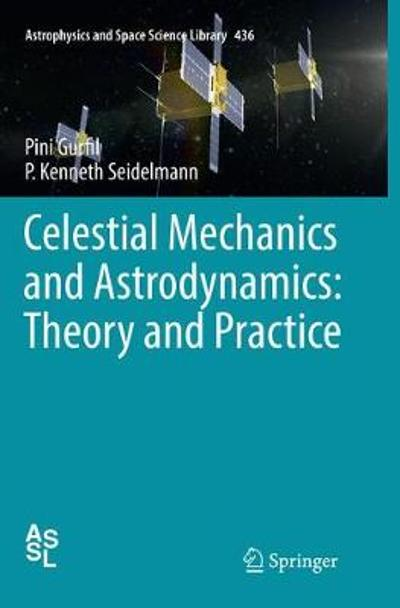 Celestial Mechanics and Astrodynamics: Theory and Practice - Pini Gurfil