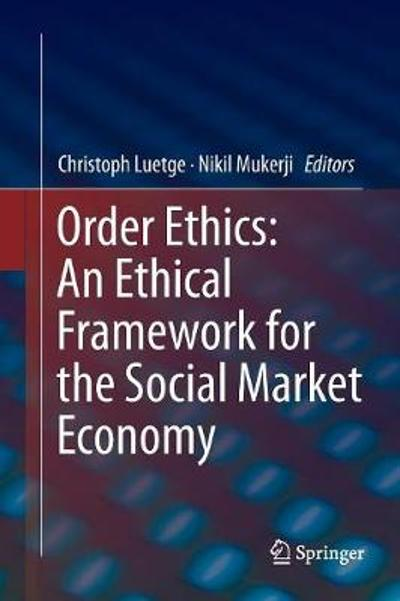 Order Ethics: An Ethical Framework for the Social Market Economy - Christoph Luetge