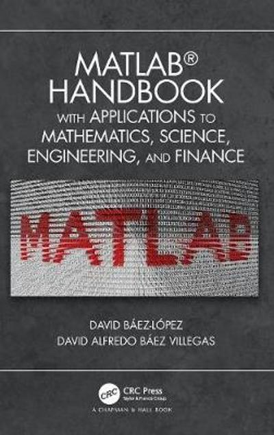MATLAB Handbook with Applications to Mathematics, Science, Engineering, and Finance - Jose Miguel David Baez-Lopez