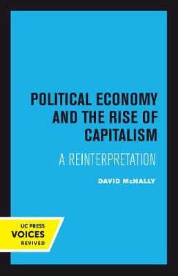 Political Economy and the Rise of Capitalism - David McNally