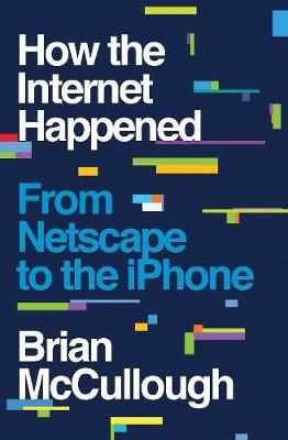 How the Internet Happened - Brian McCullough
