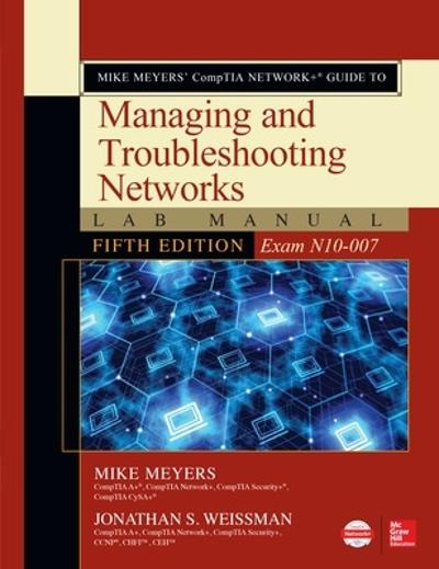 Mike Meyers' CompTIA Network+ Guide to Managing and Troubleshooting Networks Lab Manual, Fifth Edition (Exam N10-007) - Mike Meyers