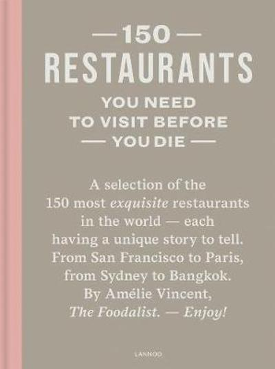 150 Restaurants You Need to Visit Before You Die - Amelie Vincent