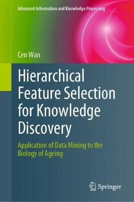 Hierarchical Feature Selection for Knowledge Discovery - Cen Wan