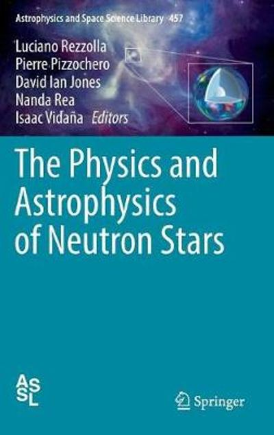 The Physics and Astrophysics of Neutron Stars - Luciano Rezzolla