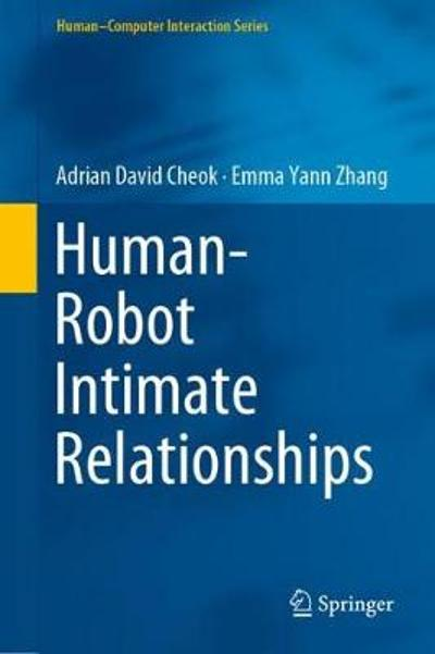 Human-Robot Intimate Relationships - Adrian David Cheok