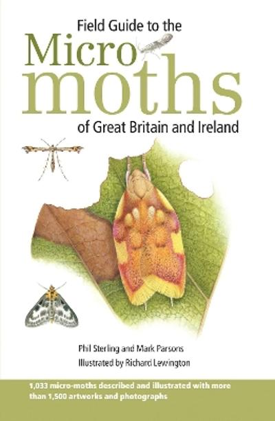 Field Guide to the Micro-Moths of Great Britain and Ireland - Phil Sterling