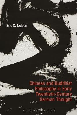 Chinese and Buddhist Philosophy in Early Twentieth-Century German Thought - Eric S. Nelson