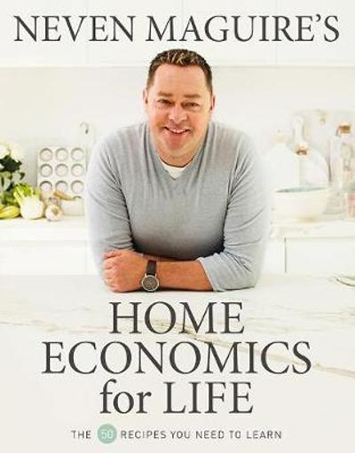 Neven Maguire's Home Economics for Life - Neven Maguire