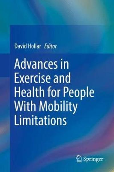 Advances in Exercise and Health for People With Mobility Limitations - David Hollar