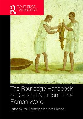 The Routledge Handbook of Diet and Nutrition in the Roman World - Paul Erdkamp