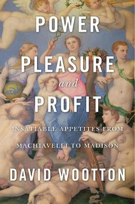 Power, Pleasure, and Profit - David Wootton