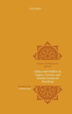 Ethics and politics in Tagore, Coetzee and certain scenes of teaching - Gayatri Chakravarty Spivak