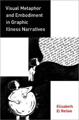 Visual Metaphor and Embodiment in Graphic Illness Narratives - Elisabeth El Refaie