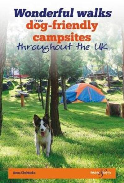 Wonderful walks from Dog-friendly campsites throughout the UK - Anna Chelmicka