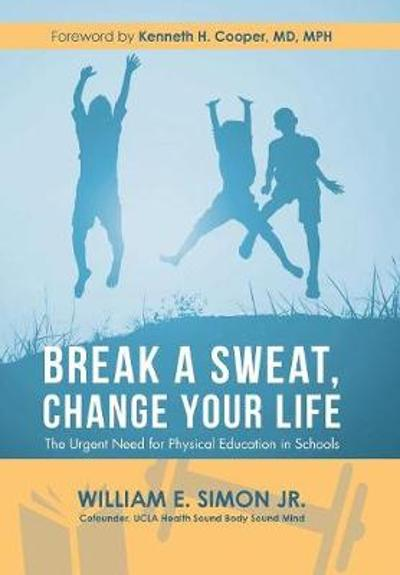 Break a Sweat, Change Your Life - William E Simon Jr