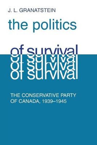 Politics of Survival - J L Granatstein