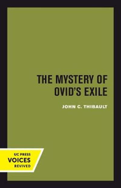 The Mystery of Ovid's Exile - John C. Thibault