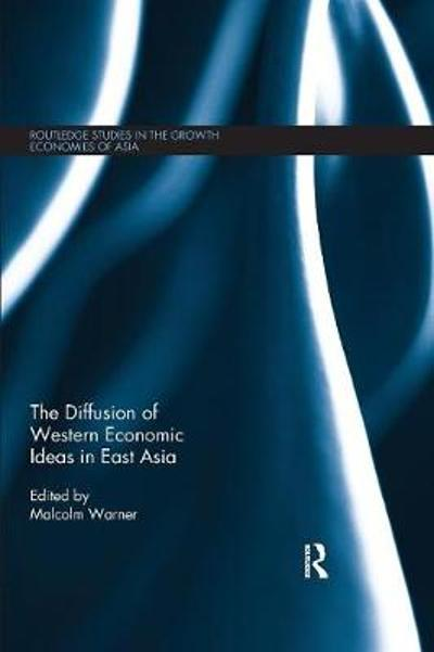 The Diffusion of Western Economic Ideas in East Asia - Malcolm Warner