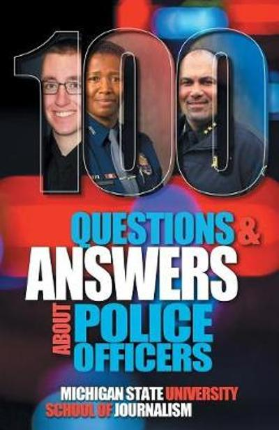 100 Questions and Answers About Police Officers, Sheriff's Deputies, Public Safety Officers and Tribal Police - Michigan State School of Journalism