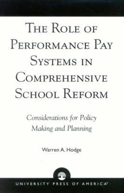 The Role of Performance Pay Systems in Comprehensive School Reform - Warren A. Hodge