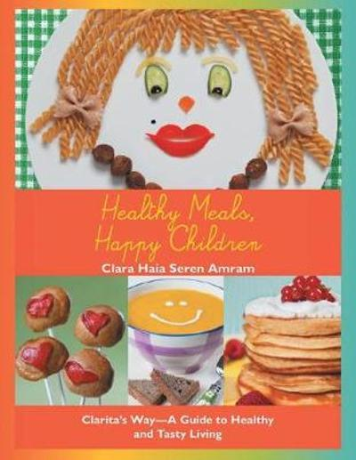 Healthy Meals, Happy Children - Clara Haia Seren Amram
