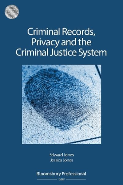 Criminal Records, Privacy and the Criminal Justice System: A Practical Handbook - Mr Edward Jones
