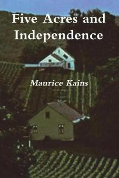 Five Acres and Independence - Maurice G Kains