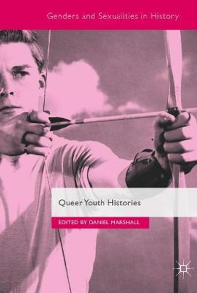Queer Youth Histories - Daniel Marshall