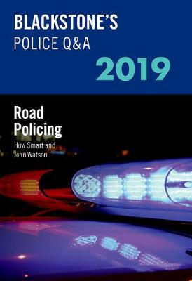 Blackstone's Police Q&A 2019 Volume 3: Road Policing - Huw Smart