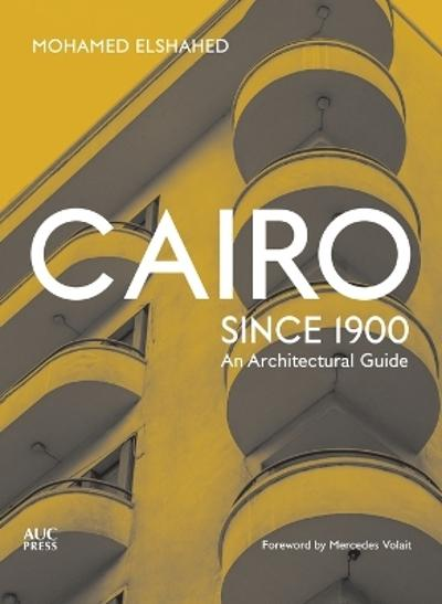Cairo since 1900 - Mohamed Elshahed