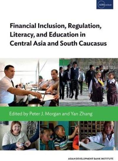 Financial Inclusion, Regulation, Literacy, and Education in Central Asia and South Caucasus - Naoyuki Yoshino