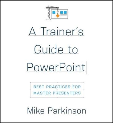 A Trainer's Guide to PowerPoint - Mike Parkinson