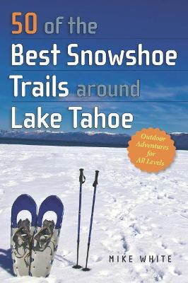 50 of the Best Snowshoe Trails around Lake Tahoe - Mike White
