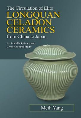 The Circulation of Elite Longquan Celadon Ceramics from China to Japan - Meili Yang