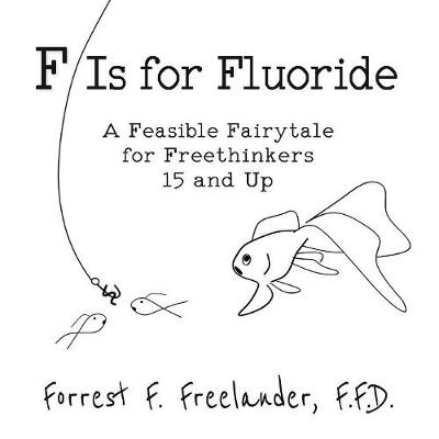 F Is for Fluoride - Forrest F Freelander