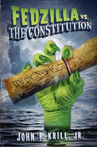 Fedzilla vs. The Constitution - John Krill
