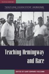 Teaching Hemingway and Race - Gary Edward Holcomb