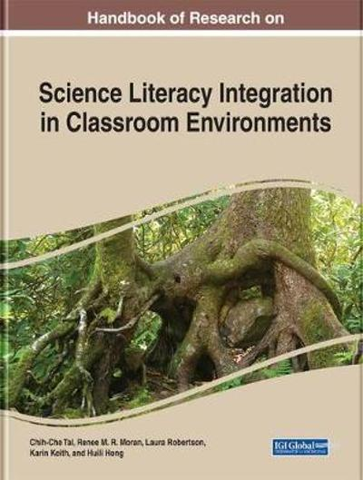 Handbook of Research on Science Literacy Integration in Classroom Environments - Chih-Che Tai