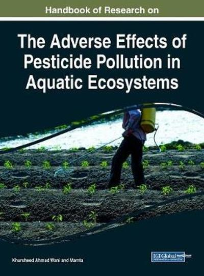 Handbook of Research on the Adverse Effects of Pesticide Pollution in Aquatic Ecosystems - Khursheed Ahmad Wani