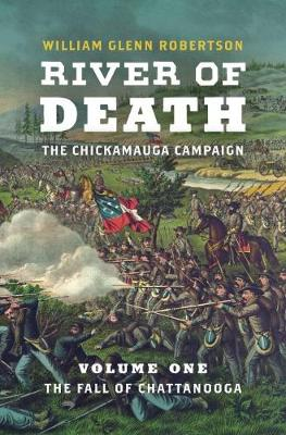 River of Death-The Chickamauga Campaign, Volume 1 - William Glenn Robertson